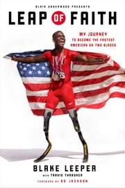 Leap of Faith - My Journey to Become the Fastest American on Two Blades ebook by Blake Leeper,Travis Thrasher,Blair Underwood,Bo Jackson