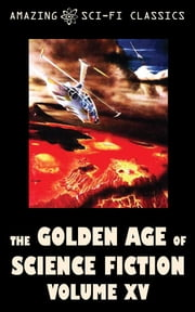 The Golden Age of Science Fiction - Volume XV ebook by Clifford Simak, Poul Anderson, F.L. Wallace,...