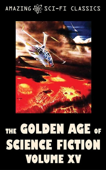The Golden Age of Science Fiction - Volume XV ebook by Clifford Simak,Poul Anderson,F.L. Wallace,Robert Silverberg,Jerome Bixby,Evelyn E. Smith,Karen Anderson,Eando Binder,Ben Bova,E.E. Smith