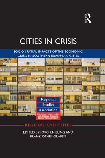 Cities in Crisis - Socio-spatial impacts of the economic crisis in Southern European cities ebook by