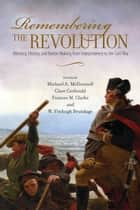 Remembering the Revolution ebook by Michael A. McDonnell,Clare Courbould,Frances M. Clark,Fitzhugh W. Brundage