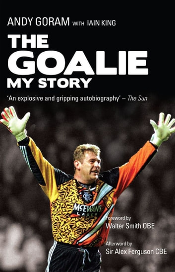 The Goalie - My Story ebook by Andy Goram,Iain King