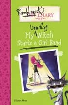 Rumblewick's Diary #3: My Unwilling Witch Starts a Girl Band ebook by Hiawyn Oram, Sarah Warburton