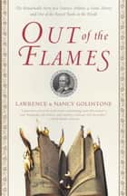 Out of the Flames - The Remarkable Story of a Fearless Scholar, a Fatal Heresy, and One of the Rarest Books in the World ebook by Lawrence Goldstone, Nancy Goldstone