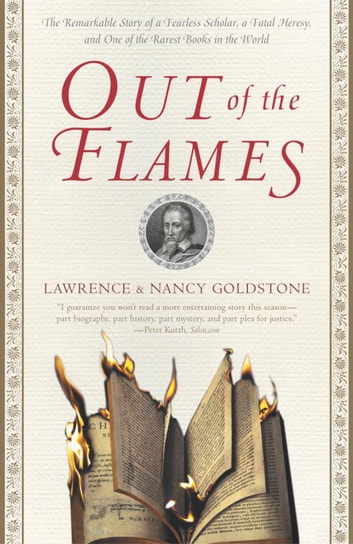 Out of the Flames - The Remarkable Story of a Fearless Scholar, a Fatal Heresy, and One of the Rarest Books in the World ebook by Lawrence Goldstone,Nancy Goldstone