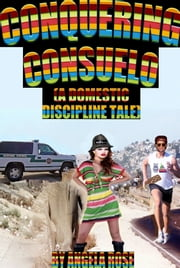 Conquering Consuelo (A Domestic Discipline Tale) ebook by Angela Rose