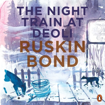 Night Train At Deoli And Other Stories audiobook by Ruskin Bond