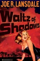 Waltz of Shadows ebook by Joe R. Lansdale