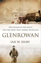 Glenrowan ebook by Ian W Shaw