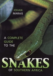 A Complete Guide to the Snakes of Southern Africa ebook by Johan Marais