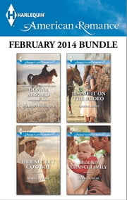 Harlequin American Romance February 2014 Bundle - Her Rancher Rescuer\Her Secret Cowboy\Blame It on the Rodeo\Second Chance Family ebook by Donna Alward,Marin Thomas,Amanda Renee,Leigh Duncan