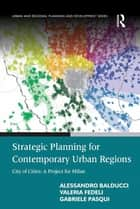 Strategic Planning for Contemporary Urban Regions - City of Cities: A Project for Milan ebook by Alessandro Balducci, Valeria Fedeli, Gabriele Pasqui