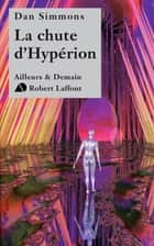 La Chute d'Hypérion - Le cycle d'Hypérion - Tome 2 ebook by Dan SIMMONS, Guy ABADIA
