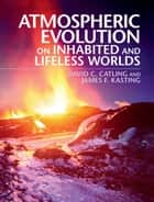 Atmospheric Evolution on Inhabited and Lifeless Worlds ebook by David C. Catling, James F. Kasting