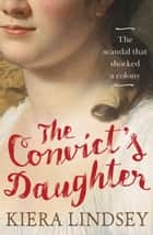 The Convict's Daughter - The scandal that shocked a colony ebook by Kiera Lindsey