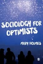 Sociology for Optimists ebook by Mary Holmes