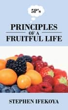 PRINCIPLES OF A FRUITFUL LIFE ebook by STEPHEN IFEKOYA