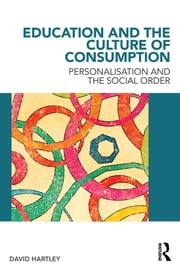 Education and the Culture of Consumption - Personalisation and the Social Order ebook by David Hartley