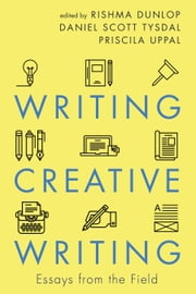 Writing Creative Writing - Essays from the Field ebook by Rishma Dunlop, Daniel Scott Tysdal, Priscila Uppal