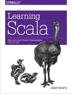 Learning Scala - Practical Functional Programming for the JVM ebook by Jason Swartz