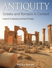 Antiquity - Greeks and Romans in Context ebook by Frederick G. Naerebout, Henk W. Singor