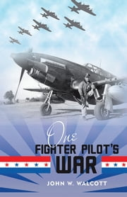 One Fighter Pilot's War ebook by John W. Walcott