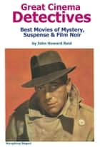 Great Cinema Detectives: Best Movies of Mystery, Suspense & Film Noir ebook by John Howard Reid