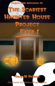 The Scariest Haunted House Project: Ever!: Project Kids Adventures #2 ebook by Gary M Nelson