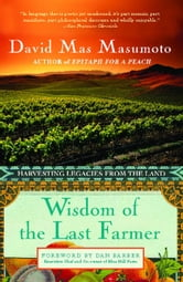 Wisdom of the Last Farmer - Harvesting Legacies from the Land ebook by David Mas Masumoto