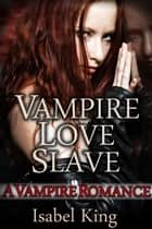 Vampire Love Slave ebook by Isabel King