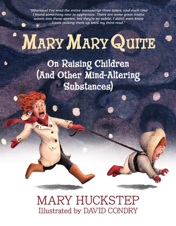MARY MARY QUITE - On Raising Children (And Other Mind-Altering Substances) ebook by Mary Huckstep