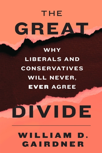 The great divide ebook by william d gairdner 9781594037658 the great divide why liberals and conservatives will never ever agree ebook by william fandeluxe Image collections