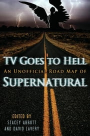 TV Goes to Hell: An Unofficial Road Map of Supernatural ebook by Abbott, Stacey