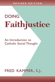 Doing Faithjustice (Revised Edition): An Introduction to Catholic Social Thought ebook by Fred Kammer,SJ