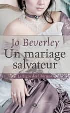 Un mariage salvateur - La Ligue des libertins, T1 ebook by Lise Capitan, Jo Beverly