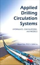 Applied Drilling Circulation Systems - Hydraulics, Calculations and Models ebook by