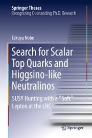 "Search for Scalar Top Quarks and Higgsino-Like Neutralinos - SUSY Hunting With a ""Soft"" Lepton at the LHC ebook by Takuya Nobe"