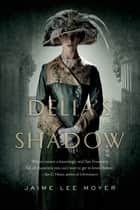 Delia's Shadow ebook by Jaime Lee Moyer