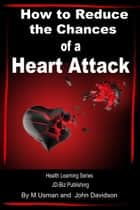 How to Reduce the Chances of a Heart Attack ebook by M Usman,John Davidson