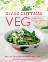 River Cottage Veg - 200 Inspired Vegetable Recipes ebook by Hugh Fearnley-Whittingstall