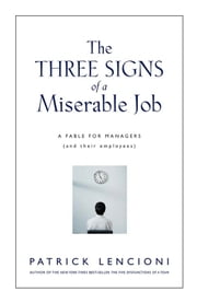 The Three Signs of a Miserable Job - A Fable for Managers (And Their Employees) ebook by Patrick M. Lencioni