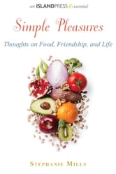 Simple Pleasures - Thoughts on Food, Friendship, and Life ebook by Stephanie Mills