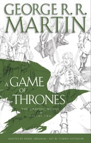 A Game of Thrones: The Graphic Novel: Volume Two ebook by George R. R. Martin,Daniel Abraham,Tommy Patterson