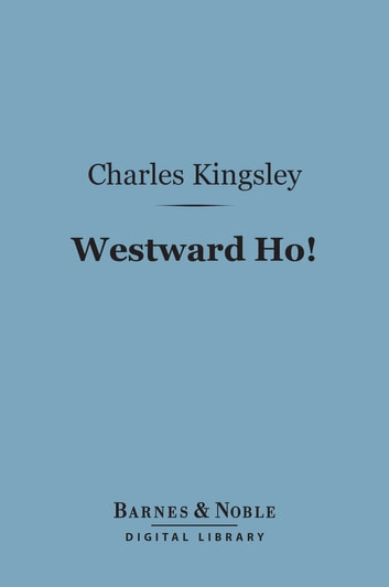 Westward Ho! (Barnes & Noble Digital Library) ebook by Charles Kingsley