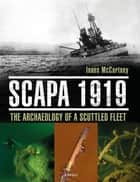Scapa 1919 - The Archaeology of a Scuttled Fleet ebook by Innes McCartney