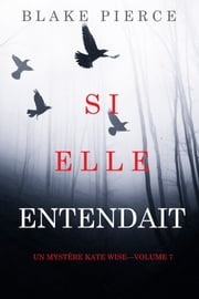 Si elle entendait (Un mystère Kate Wise—Volume 7) eBook by Blake Pierce
