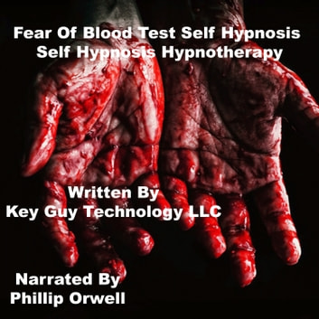 Fear Of Blood Test Self Hypnosis Hypnotherapy Meditation audiobook by Key Guy Technology LLC