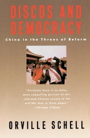 Discos and Democracy - China in the Throes of Reform ebook by Orville Schell