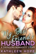 My Best Friend's Husband - A Swingers Romance Story ebook by Kathleen Hope