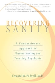 Recovering Sanity - A Compassionate Approach to Understanding and Treating Psychosis ebook by Edward M. Podvoll